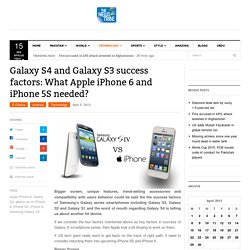 Galaxy S4 and Galaxy S3 success factors: Apple iPhone 6 and iPhone 5S comparison