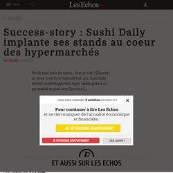 Success-story: Sushi Daily implante ses stands au coeur des hypermarchés - Les Echos