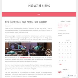 How Can You Make Your Party a Huge Success? – Innovative Hiring
