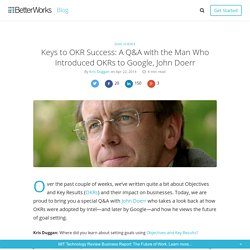 Keys to OKR Success: A Q&A with the Man Who Introduced OKRs to Google, John Doerr