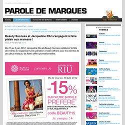 Beauty Success et Jacqueline RIU s'engagent à faire plaisir aux mamans! - Paroles de Marques