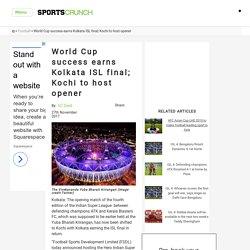 World Cup success earns Kolkata ISL final; Kochi to host opener -
