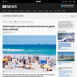 Gold Coast's success married to tourism in good times and bad - Curious Gold Coast