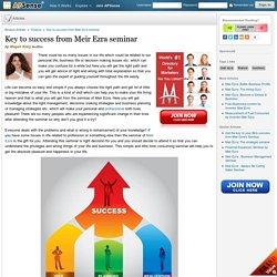 Key to success from Meir Ezra seminar
