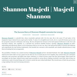 The Success Story of Shannon Masjedi connotes her energy