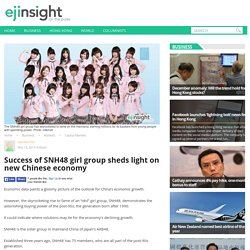 Success of SNH48 girl group sheds light on new Chinese economy