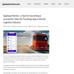 Appdupe Review -3 Tips for launching a successful 'Uber for Trucking' App in the US Logistics Industry – appdupereview.com