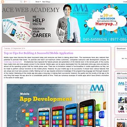 ACE WEB ACADEMY: Top 10 Tips For Building A Successful Mobile Application