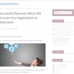 Successful Resumes Which Will Convert Your Applications to Interviews