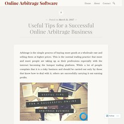 Useful Tips for a Successful Online Arbitrage Business – Online Arbitrage Software