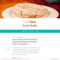 Start And Become Successful In Chapati Making Business from Home In Bangalore