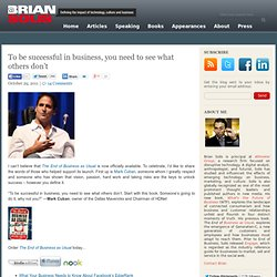 To be successful in business, you need to see what others don't Brian Solis
