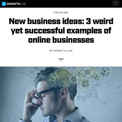 New business ideas: 3 weird yet successful examples of online businesses - GrowthLab