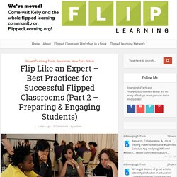 Flip Like an Expert – Best Practices for Successful Flipped Classrooms (Part 2 – Preparing & Engaging Students)
