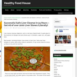 Successful Safe Liver Cleanse in 24 Hours – Get rid of over 1000 Liver Stones (Literally)