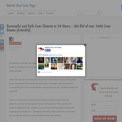 Successful and Safe Liver Cleanse in 24 Hours – Get Rid of over 1000 Liver Stones (Literally)