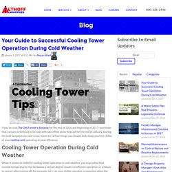 Your Guide to Successful Cooling Tower Operation During Cold Weather