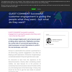 GUEST COMMENT Successful customer engagement is giving the people what they want – but what do they