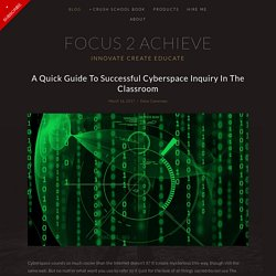 Focus 2 Achieve - A Quick Guide To Successful Cyberspace Inquiry In The Classroom