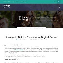 7 Ways to Build a Successful Digital Career
