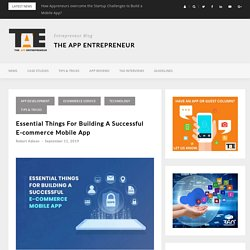 Essential Things For Building A Successful E-commerce Mobile App - The App Entrepreneur