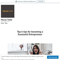 Top 6 tips for becoming a Successful Entrepreneur – Mecan Trade