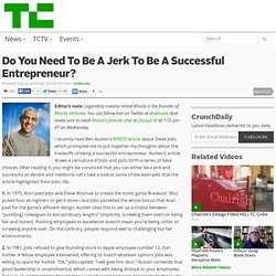 Do You Need To Be A Jerk To Be A Successful Entrepreneur?