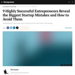 9 Highly Successful Entrepreneurs Reveal the Biggest Startup Mistakes and How to Avoid Them