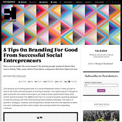 5 Tips On Branding For Good From Successful Social Entrepreneurs