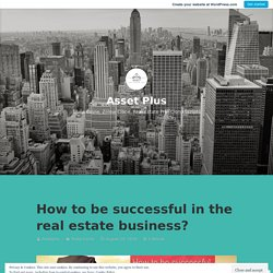 How to be successful in the real estate business? – Asset Plus
