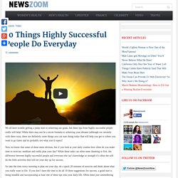 10 Things Highly Successful People Do Everyday - NewsZoom