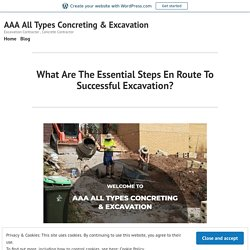 What Are The Essential Steps En Route To Successful Excavation? – AAA All Types Concreting & Excavation
