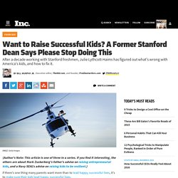 Want to Raise Successful Kids? A Former Stanford Dean Says Please Stop Doing ...