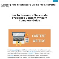 How to become a Successful Freelance Content Writer? Complete Guide – iLancer
