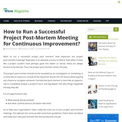 How to Run a Successful Project Post-Mortem Meeting for Continuous Improvement?