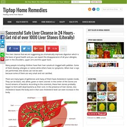 Successful Safe Liver Cleanse in 24 Hours - Get rid of over 1000 Liver Stones (Literally) - Tiptop Home Remedies