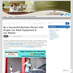 Be a Successful Business Person with Proper Car Wash Equipment & Car Washer
