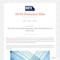 The Most Successful Protection Film Manufacturer in Our Time – DUTE Protective Film