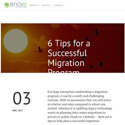 6 Tips for a Successful Migration Program