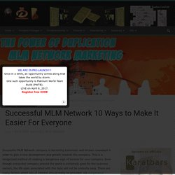 Successful MLM Network 10 Ways to Make It Easier For Everyone