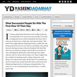 What Successful People Do With The First Hour Of Their Day - Yaseen Dadabhay's Blog