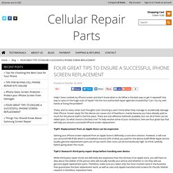FOUR GREAT TIPS TO ENSURE A SUCCESSFUL IPHONE SCREEN REPLACEMENT - Cellular Repair Parts