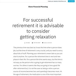 For successful retirement it is advisable to consider getting relaxation – Shore Financial Planning