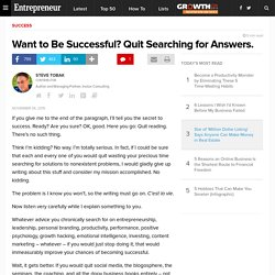 Want to Be Successful? Quit Searching for Answers.