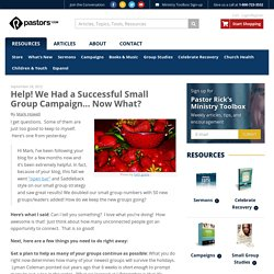 Help! We Had a Successful Small Group Campaign… Now What?