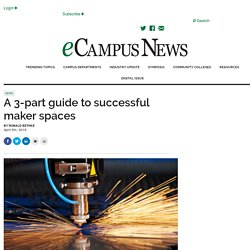 A 3-part guide to successful maker spaces - eCampus News