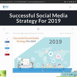 Successful Social Media Strategy For 2019 - Infigo Software