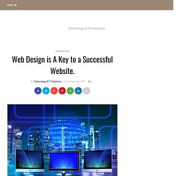 Web Design is A Key to a Successful Website. - Technology & IT Solutions