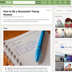 How to Be a Successful Young Woman: 15 Steps (with Pictures)