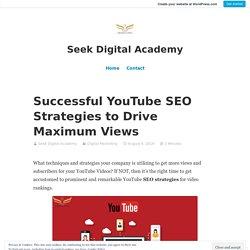 Successful YouTube SEO Strategies to Drive Maximum Views – Seek Digital Academy